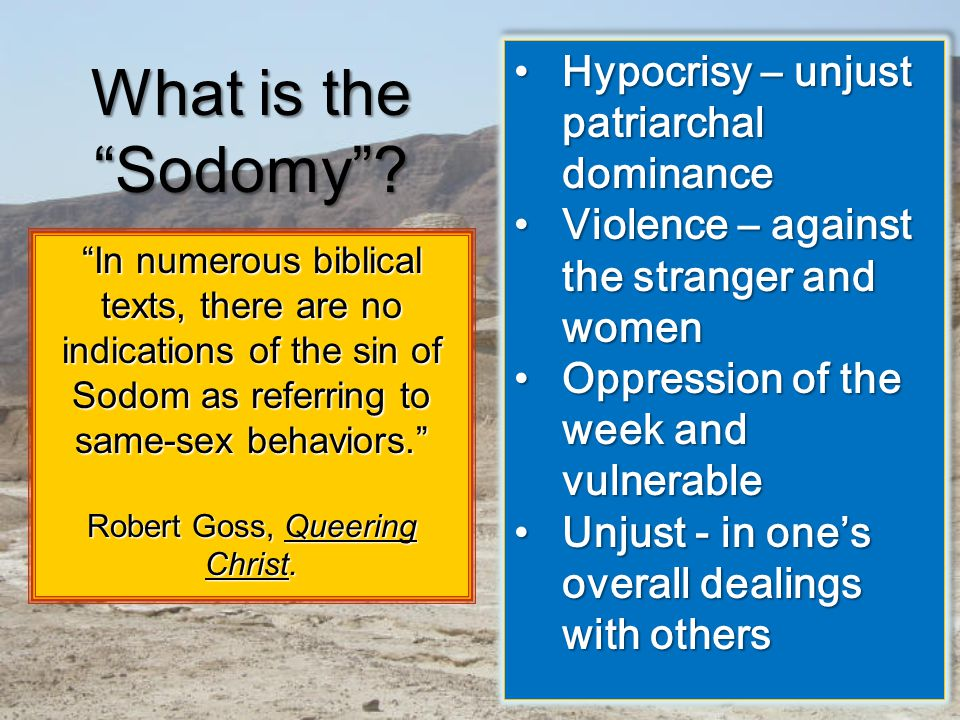 """""""In numerous biblical texts, there are no indications of the sin of Sodom as referring to same-sex behaviors."""" Robert Goss, Queering Christ. Robert Go"""