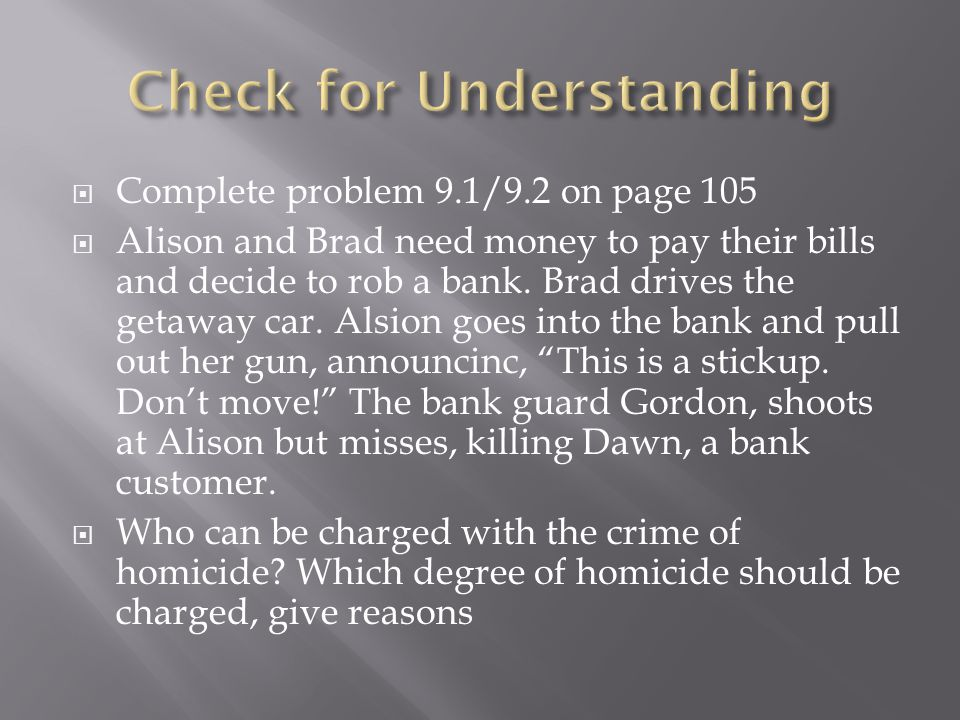  Complete problem 9.1/9.2 on page 105  Alison and Brad need money to pay their bills and decide to rob a bank.