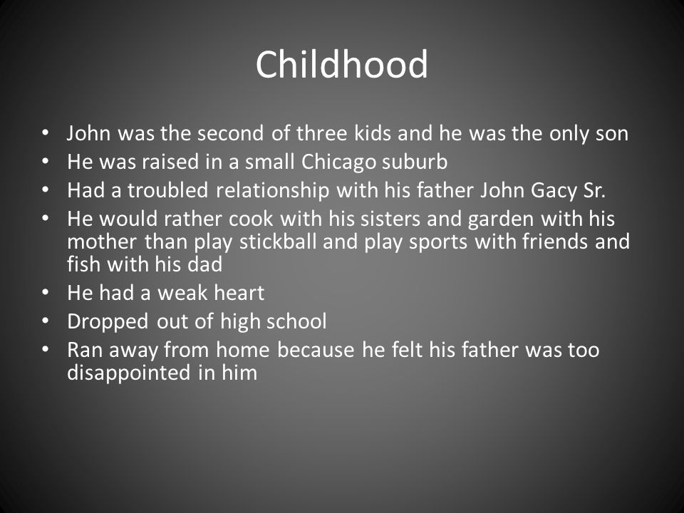 Childhood John was the second of three kids and he was the only son He was raised in a small Chicago suburb Had a troubled relationship with his fathe