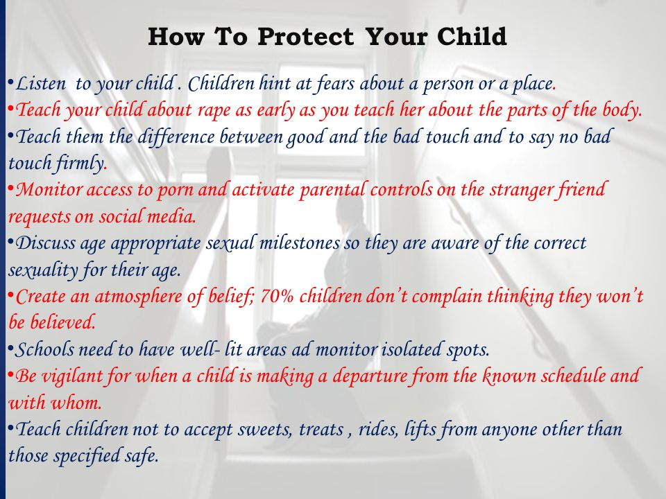 How To Protect Your Child Listen to your child. Children hint at fears about a person or a place.
