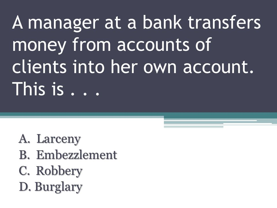 A manager at a bank transfers money from accounts of clients into her own account.