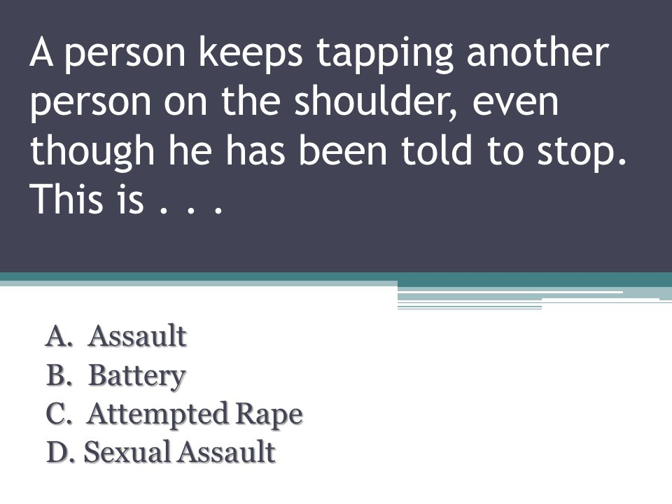 A person keeps tapping another person on the shoulder, even though he has been told to stop.