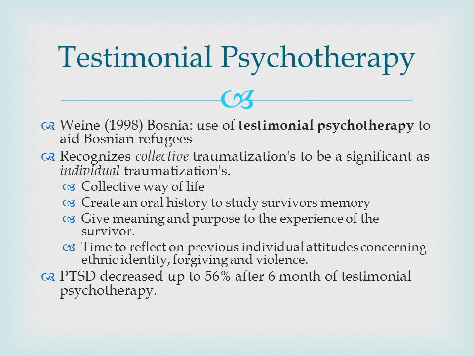   Weine (1998) Bosnia: use of testimonial psychotherapy to aid Bosnian refugees  Recognizes collective traumatization s to be a significant as individual traumatization s.
