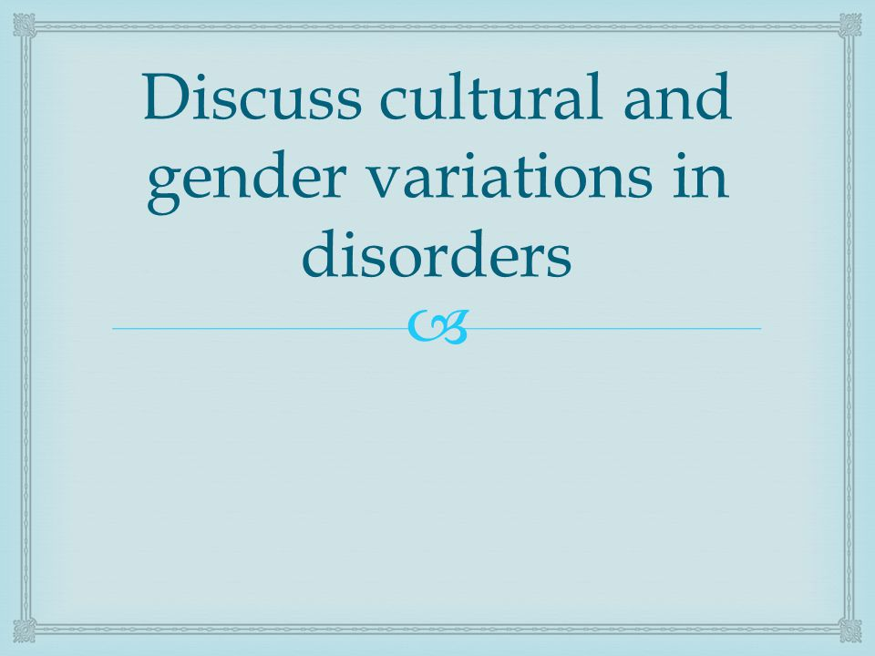  Discuss cultural and gender variations in disorders