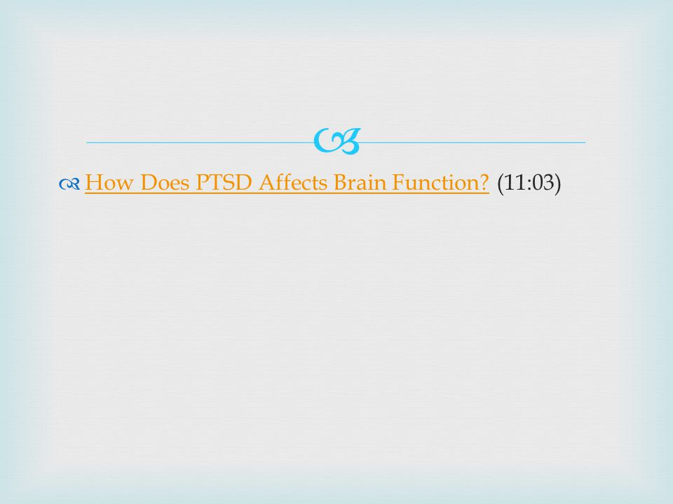   How Does PTSD Affects Brain Function (11:03) How Does PTSD Affects Brain Function