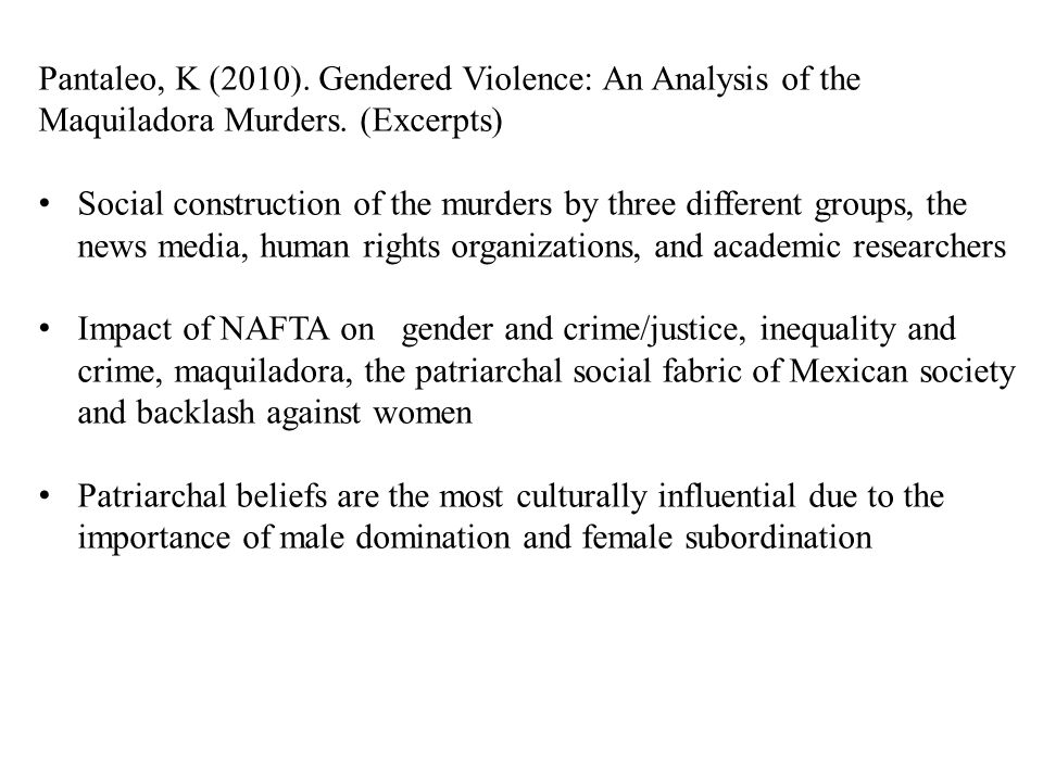 Pantaleo, K (2010). Gendered Violence: An Analysis of the Maquiladora Murders.