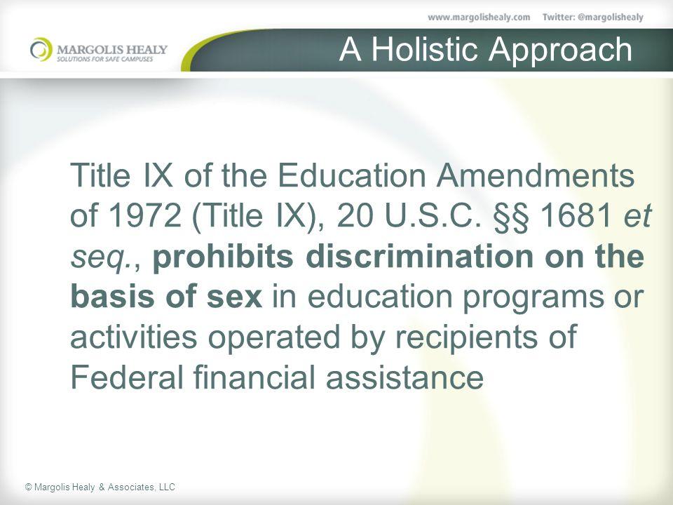 © Margolis Healy & Associates, LLC A Holistic Approach Title IX of the Education Amendments of 1972 (Title IX), 20 U.S.C. §§ 1681 et seq., prohibits d