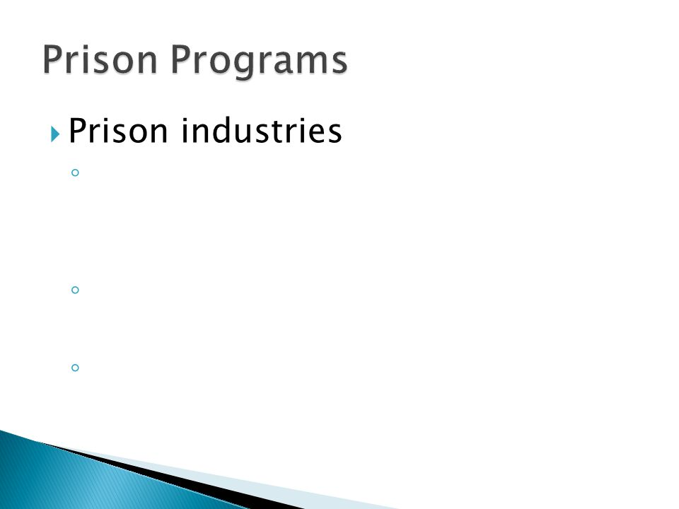  Prison industries ◦ ◦ ◦