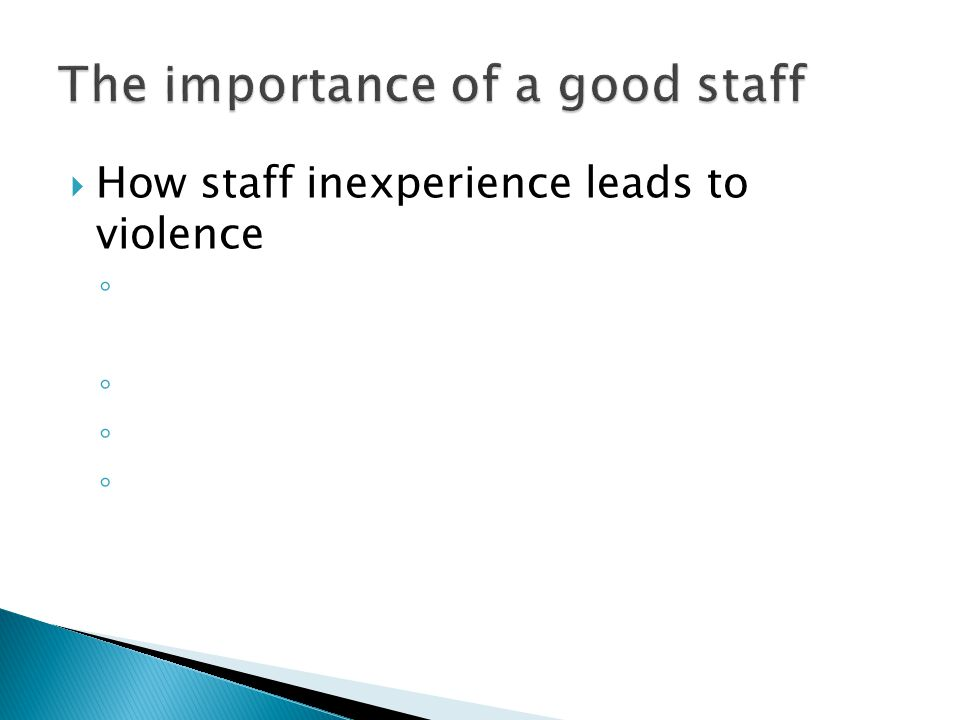  How staff inexperience leads to violence ◦