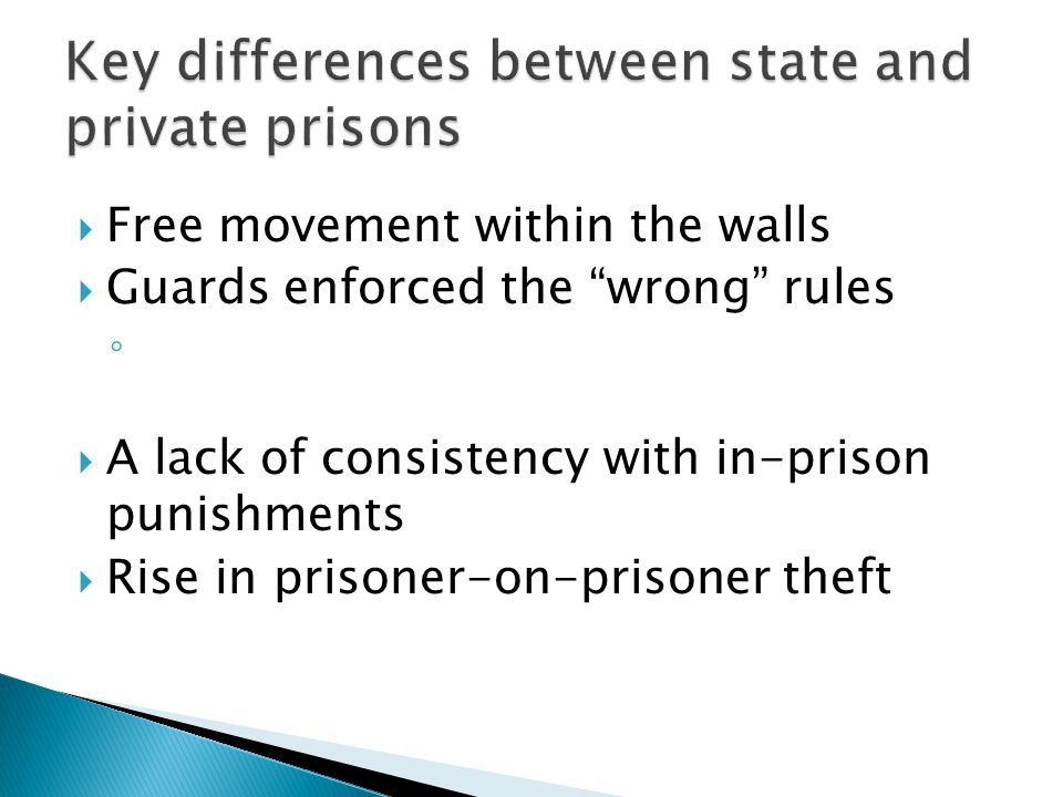 Free movement within the walls  Guards enforced the wrong rules ◦  A lack of consistency with in-prison punishments  Rise in prisoner-on-prisoner theft