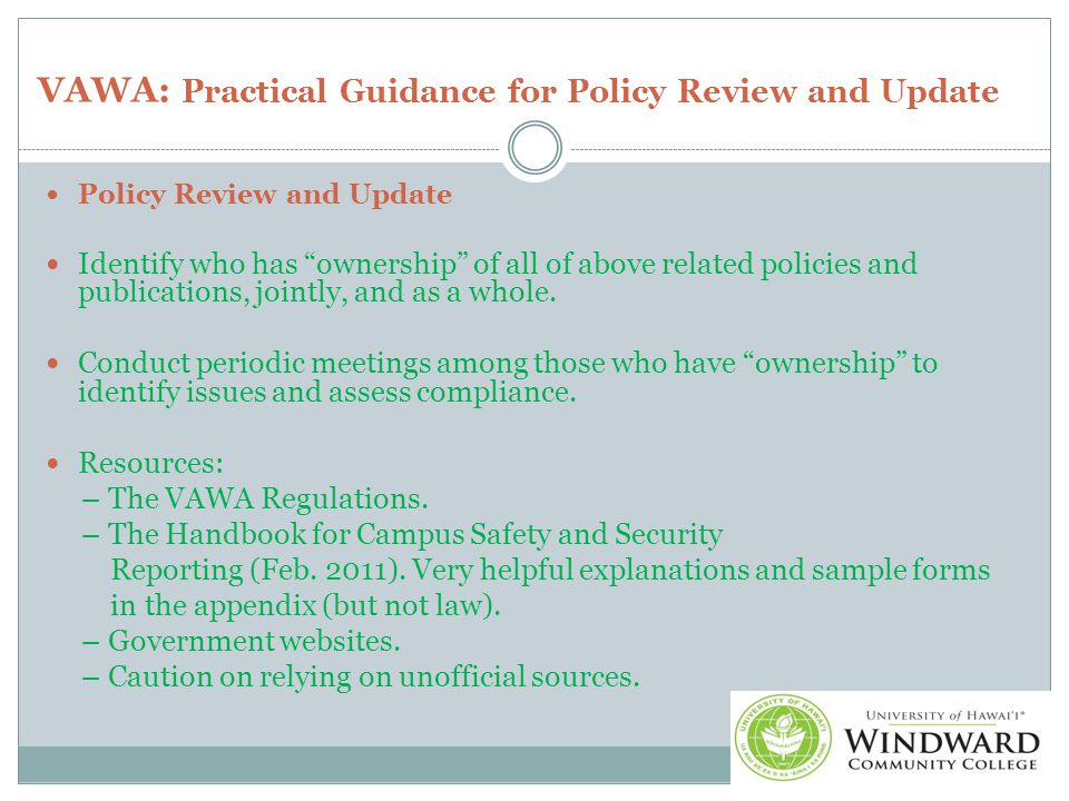 VAWA: Practical Guidance for Policy Review and Update Policy Review and Update Identify who has ownership of all of above related policies and publications, jointly, and as a whole.