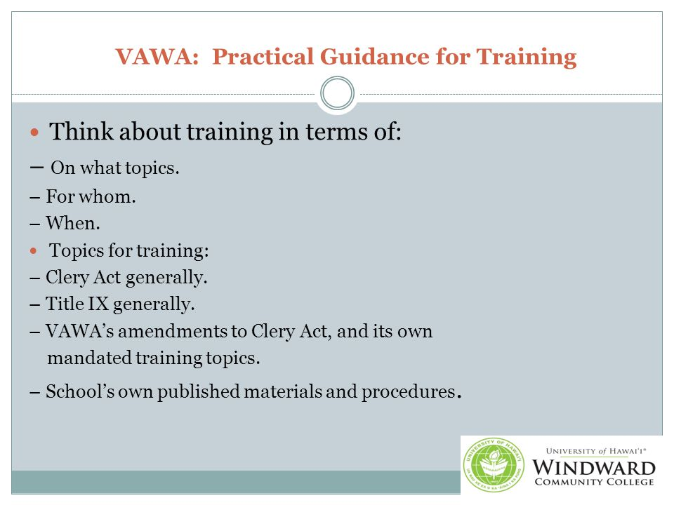 VAWA: Practical Guidance for Training Think about training in terms of: – On what topics.