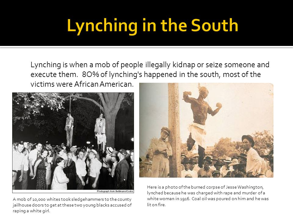 Lynching is when a mob of people illegally kidnap or seize someone and execute them.