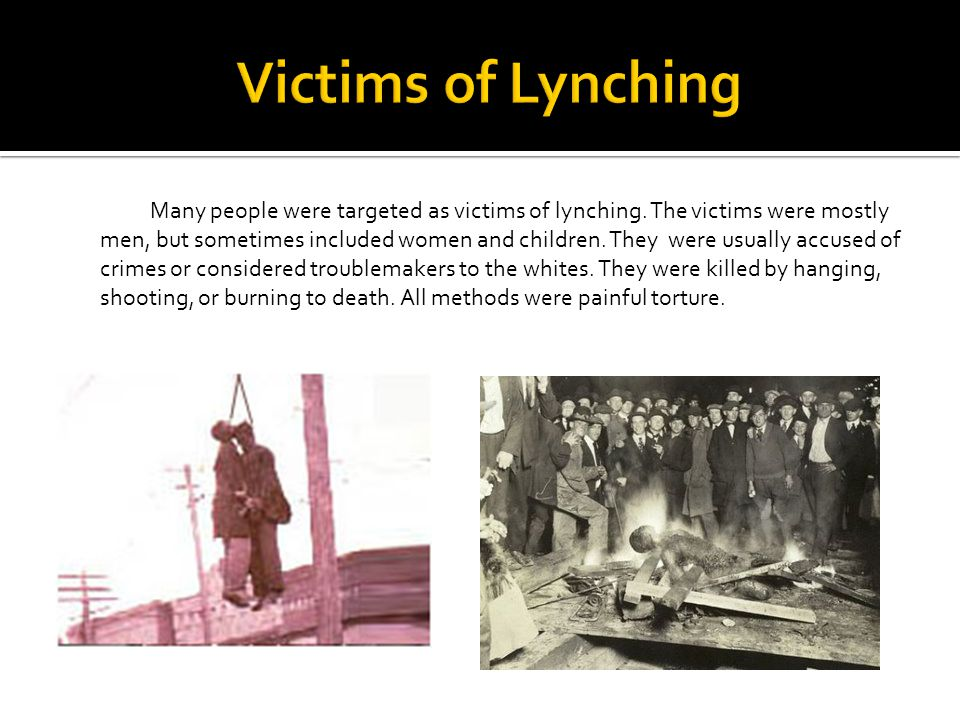 Many people were targeted as victims of lynching.