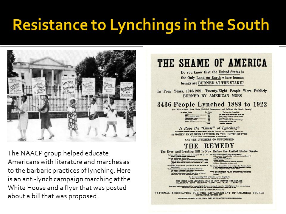 The NAACP group helped educate Americans with literature and marches as to the barbaric practices of lynching.