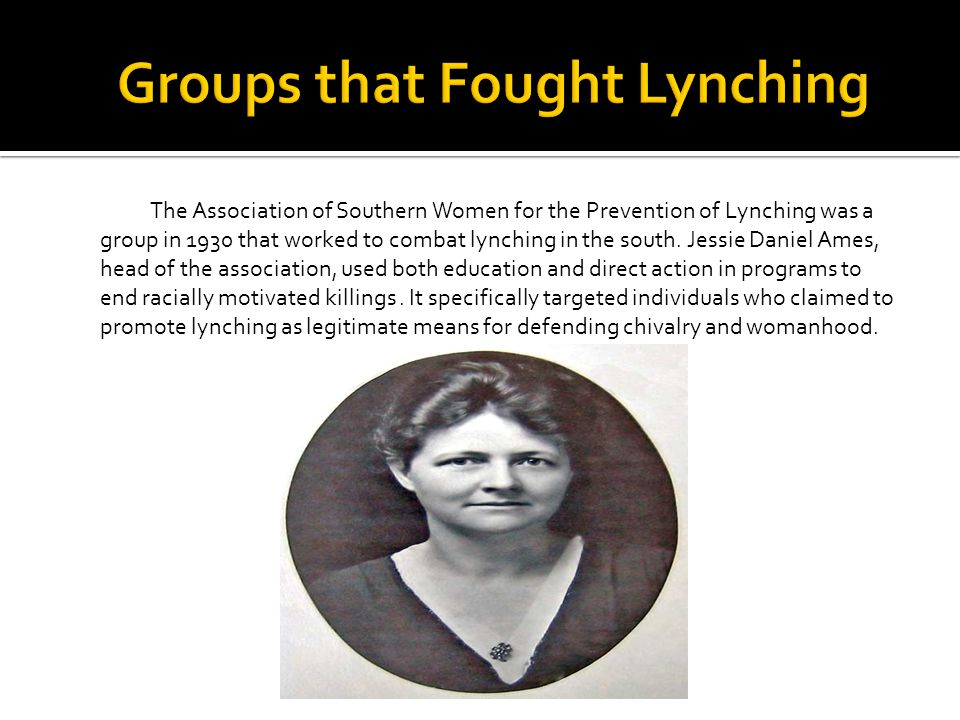 The Association of Southern Women for the Prevention of Lynching was a group in 1930 that worked to combat lynching in the south.