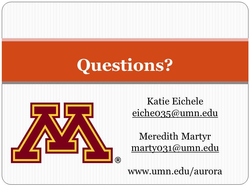 Questions Katie Eichele eiche035@umn.edu Meredith Martyr marty031@umn.edu www.umn.edu/aurora