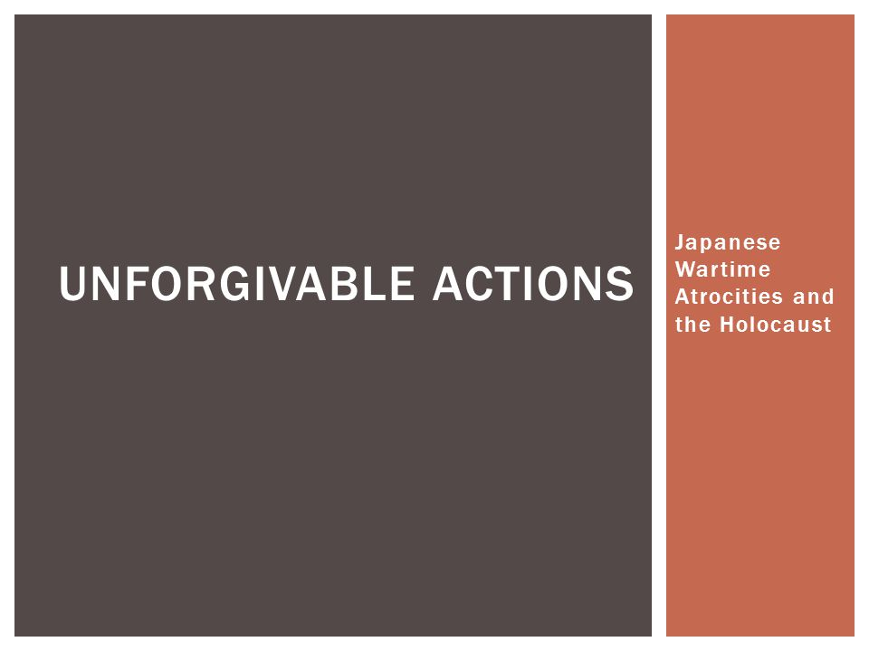 Japanese Wartime Atrocities and the Holocaust UNFORGIVABLE ACTIONS