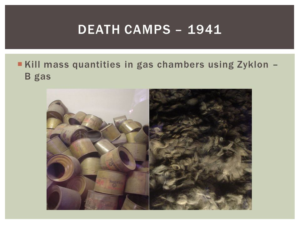DEATH CAMPS – 1941  Kill mass quantities in gas chambers using Zyklon – B gas