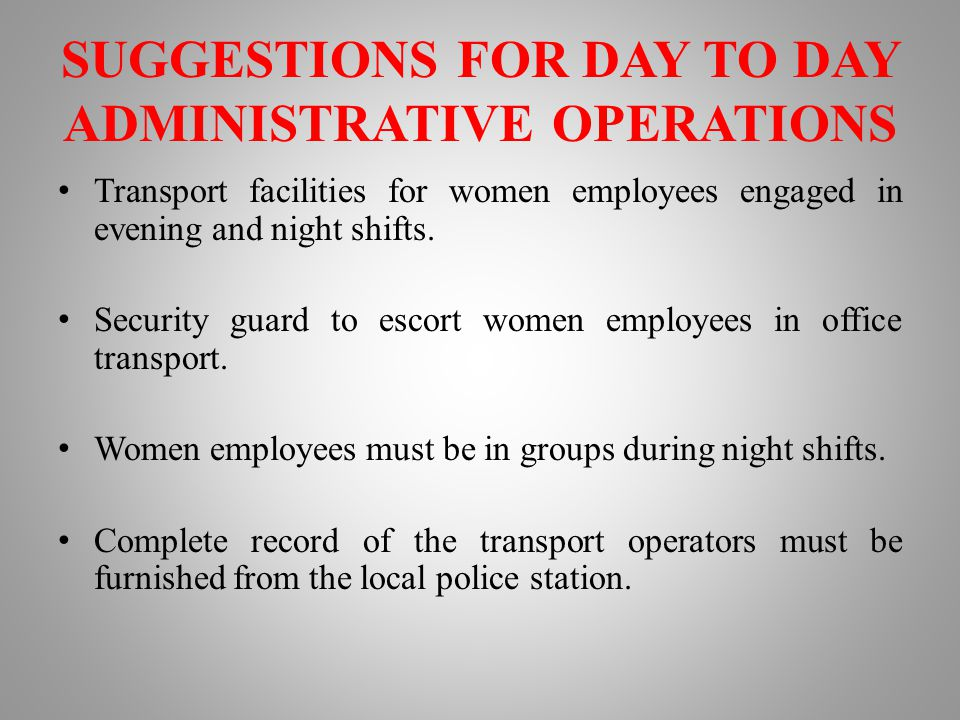 SUGGESTIONS FOR DAY TO DAY ADMINISTRATIVE OPERATIONS The BPO sector should install a Global Positioning System (GPS) for tracking the position of women employee transport vehicles.