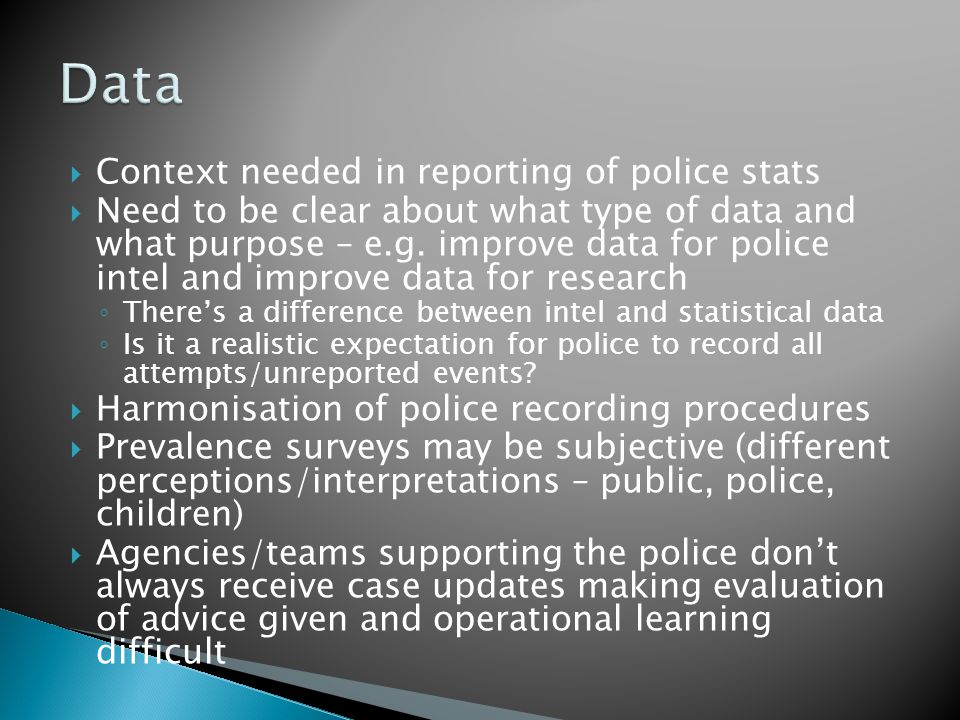  Context needed in reporting of police stats  Need to be clear about what type of data and what purpose – e.g.