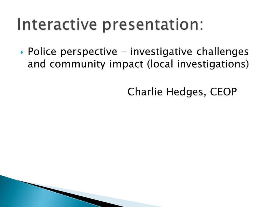  Police perspective - investigative challenges and community impact (local investigations) Charlie Hedges, CEOP