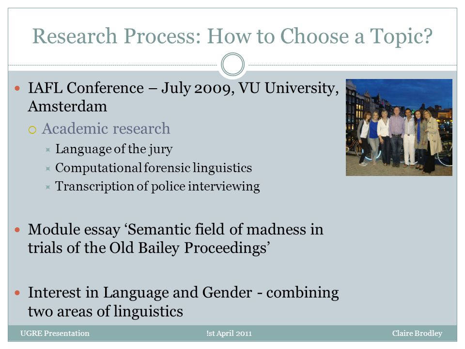 Research Process: How to Choose a Topic? IAFL Conference – July 2009, VU University, Amsterdam  Academic research  Language of the jury  Computatio