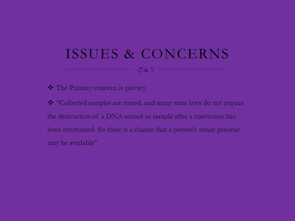 ISSUES & CONCERNS  The Primary concern is privacy.