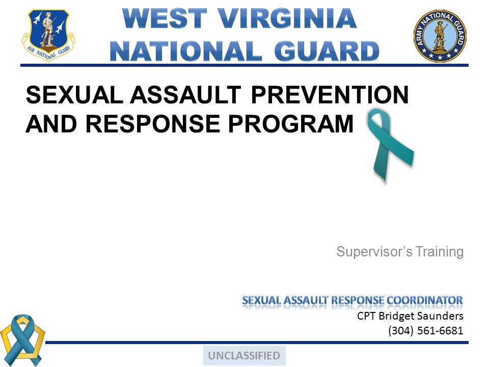 SEXUAL ASSAULT PREVENTION AND RESPONSE PROGRAM Supervisor's Training UNCLASSIFIED CPT Bridget Saunders (304) 561-6681