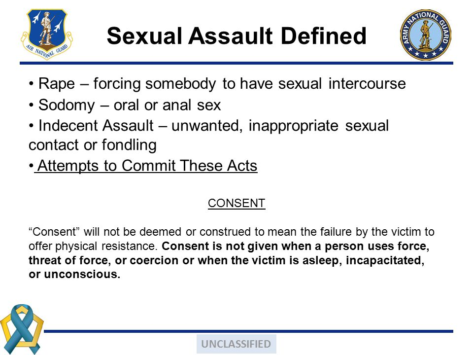 """Sexual Assault Defined CONSENT """"Consent"""" will not be deemed or construed to mean the failure by the victim to offer physical resistance. Consent is no"""