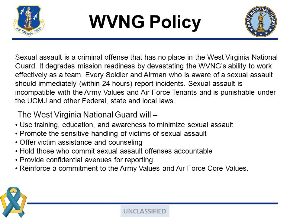WVNG Policy Sexual assault is a criminal offense that has no place in the West Virginia National Guard. It degrades mission readiness by devastating t