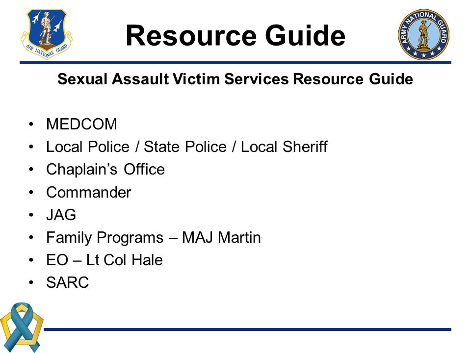 Resource Guide Sexual Assault Victim Services Resource Guide MEDCOM Local Police / State Police / Local Sheriff Chaplain's Office Commander JAG Family