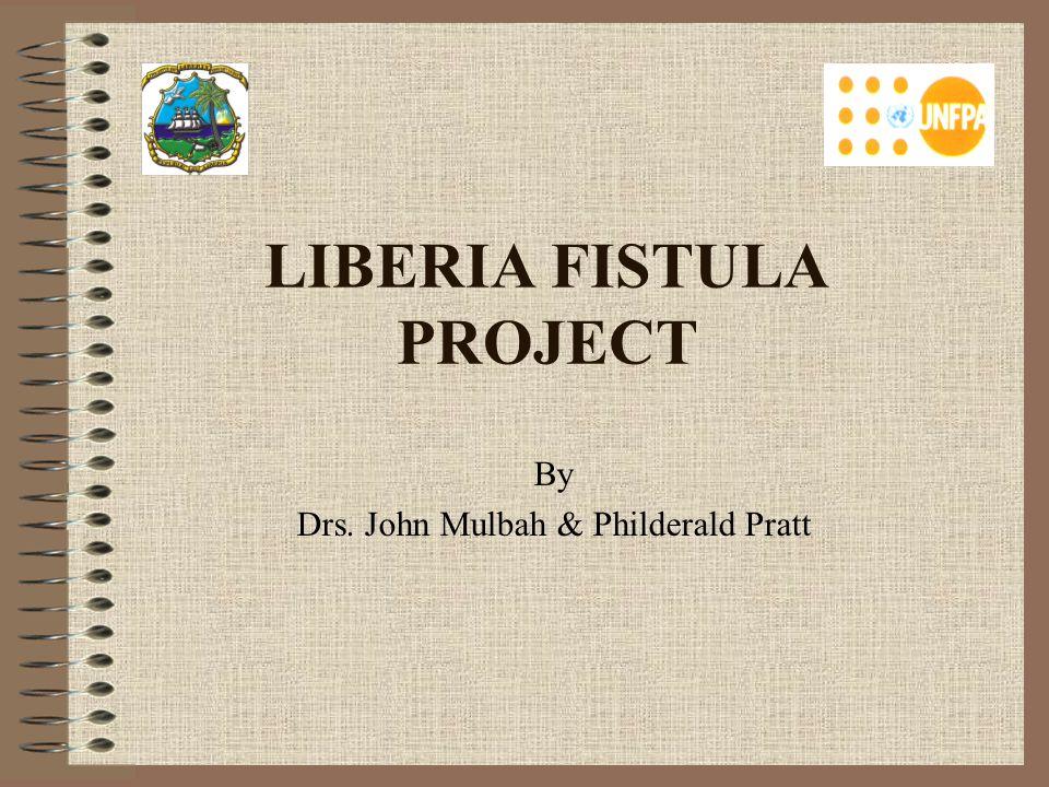 LIBERIA FISTULA PROJECT By Drs. John Mulbah & Philderald Pratt