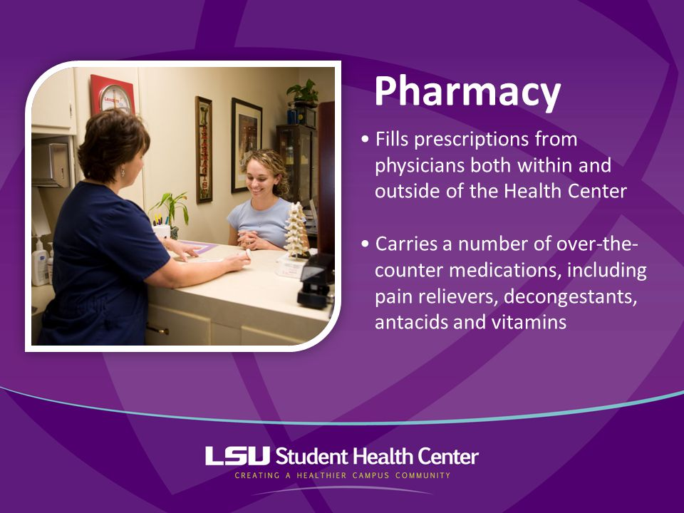 Pharmacy Fills prescriptions from physicians both within and outside of the Health Center Carries a number of over-the- counter medications, including