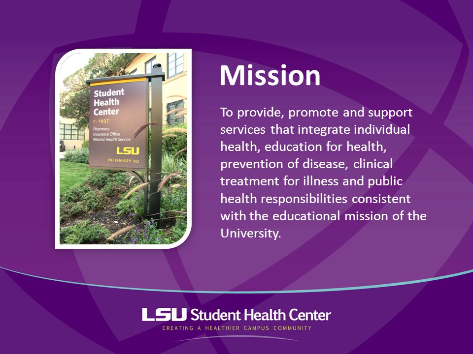 To provide, promote and support services that integrate individual health, education for health, prevention of disease, clinical treatment for illness and public health responsibilities consistent with the educational mission of the University.