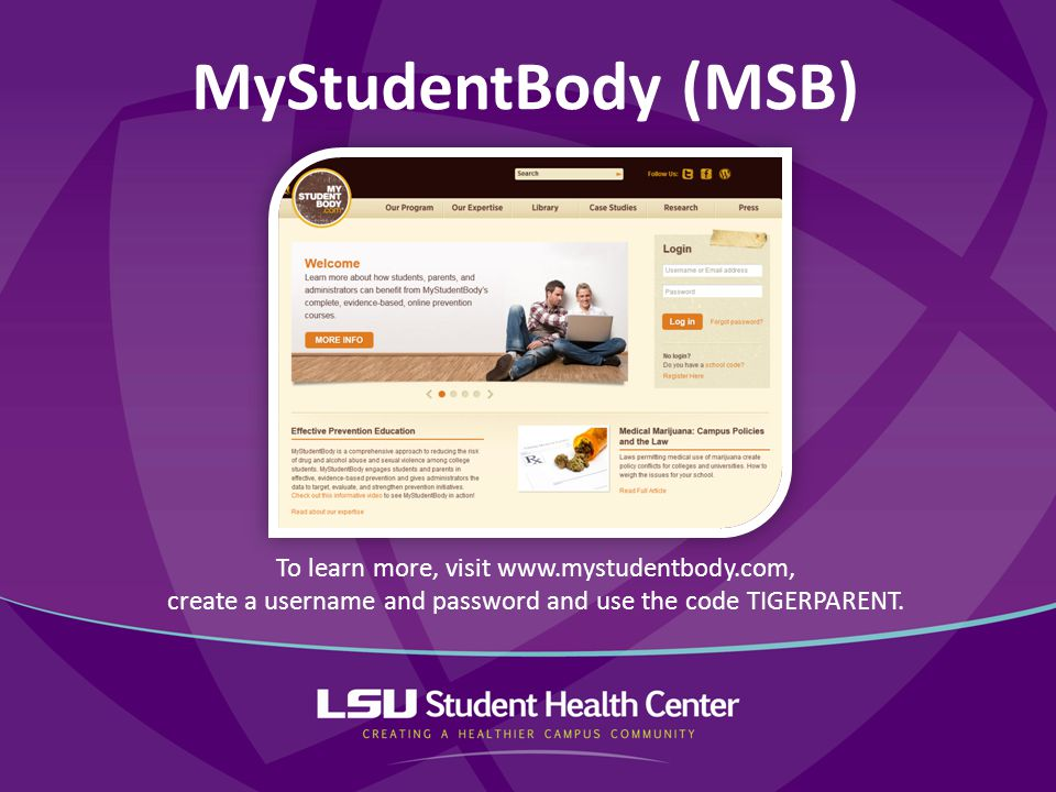 MyStudentBody (MSB) To learn more, visit www.mystudentbody.com, create a username and password and use the code TIGERPARENT.