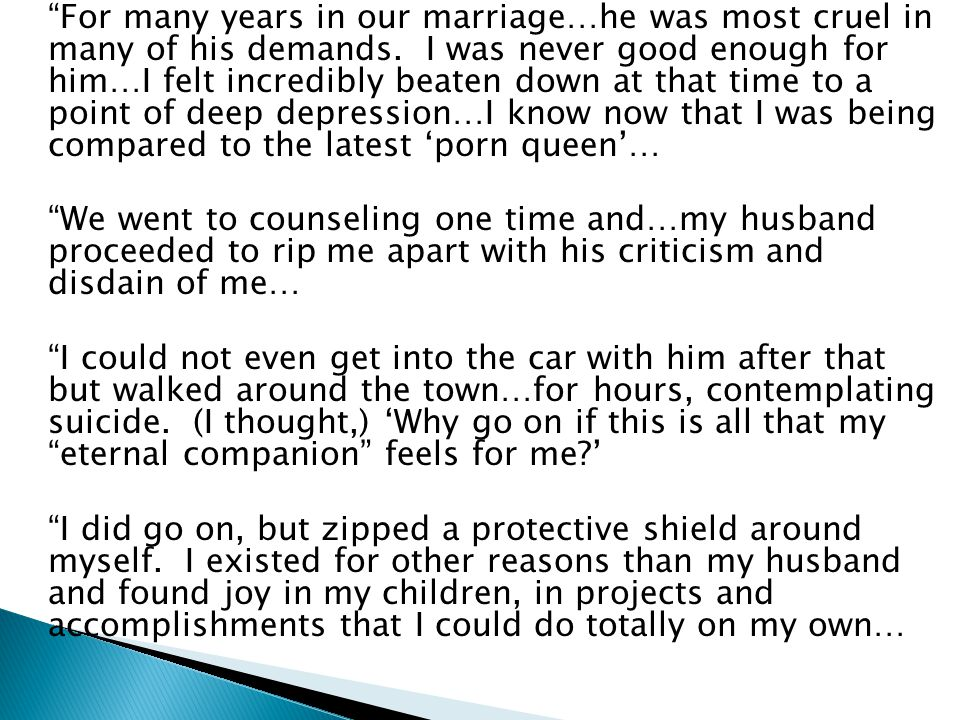 """For many years in our marriage…he was most cruel in many of his demands. I was never good enough for him…I felt incredibly beaten down at that time t"
