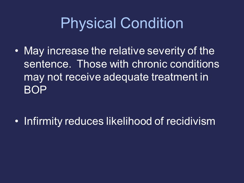 Physical Condition May increase the relative severity of the sentence.