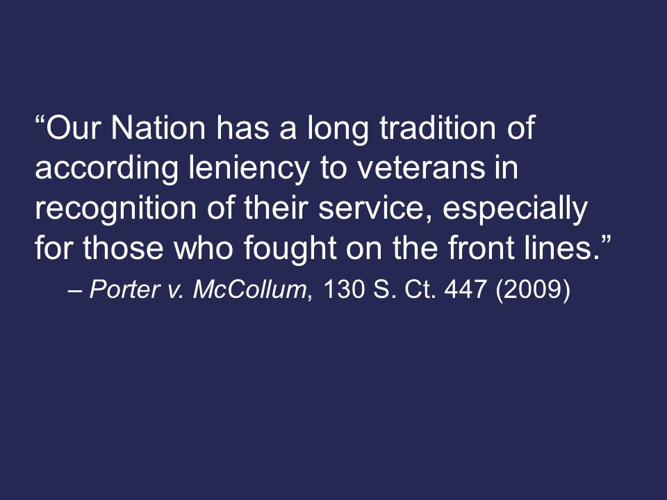 Our Nation has a long tradition of according leniency to veterans in recognition of their service, especially for those who fought on the front lines. –Porter v.