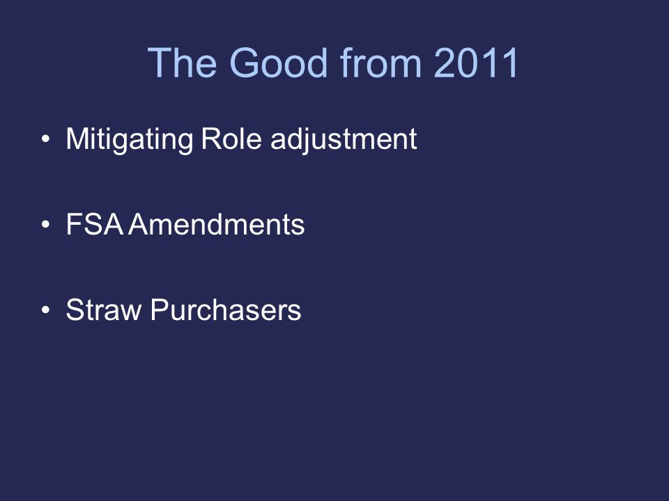 The Good from 2011 Mitigating Role adjustment FSA Amendments Straw Purchasers