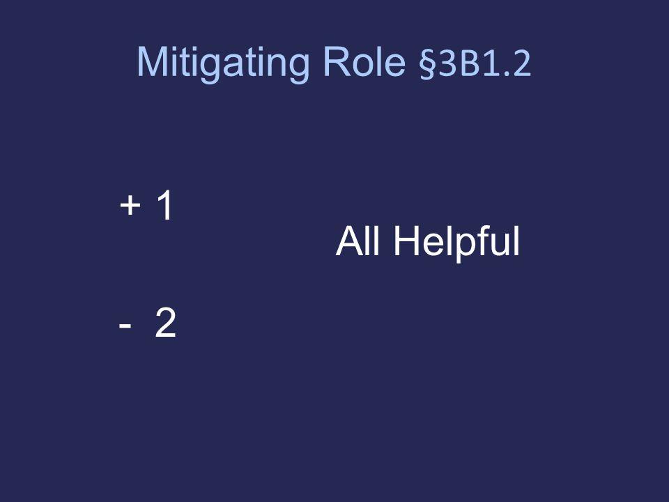 Mitigating Role §3B1.2 + 1 - 2 All Helpful