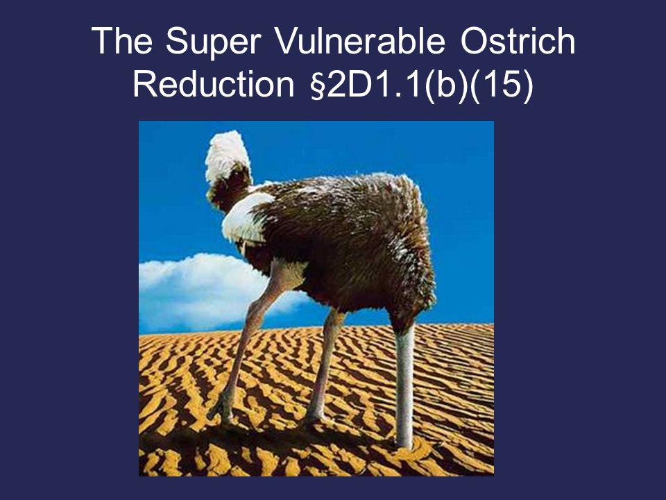 The Super Vulnerable Ostrich Reduction § 2D1.1(b)(15)