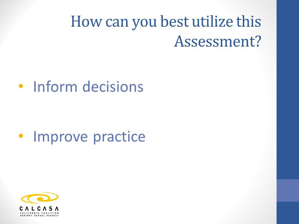 How can you best utilize this Assessment Inform decisions Improve practice