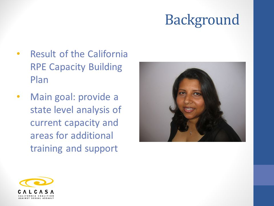 Background Result of the California RPE Capacity Building Plan Main goal: provide a state level analysis of current capacity and areas for additional training and support