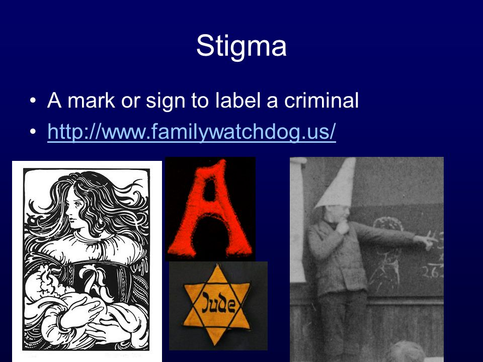 Stigma A mark or sign to label a criminal http://www.familywatchdog.us/