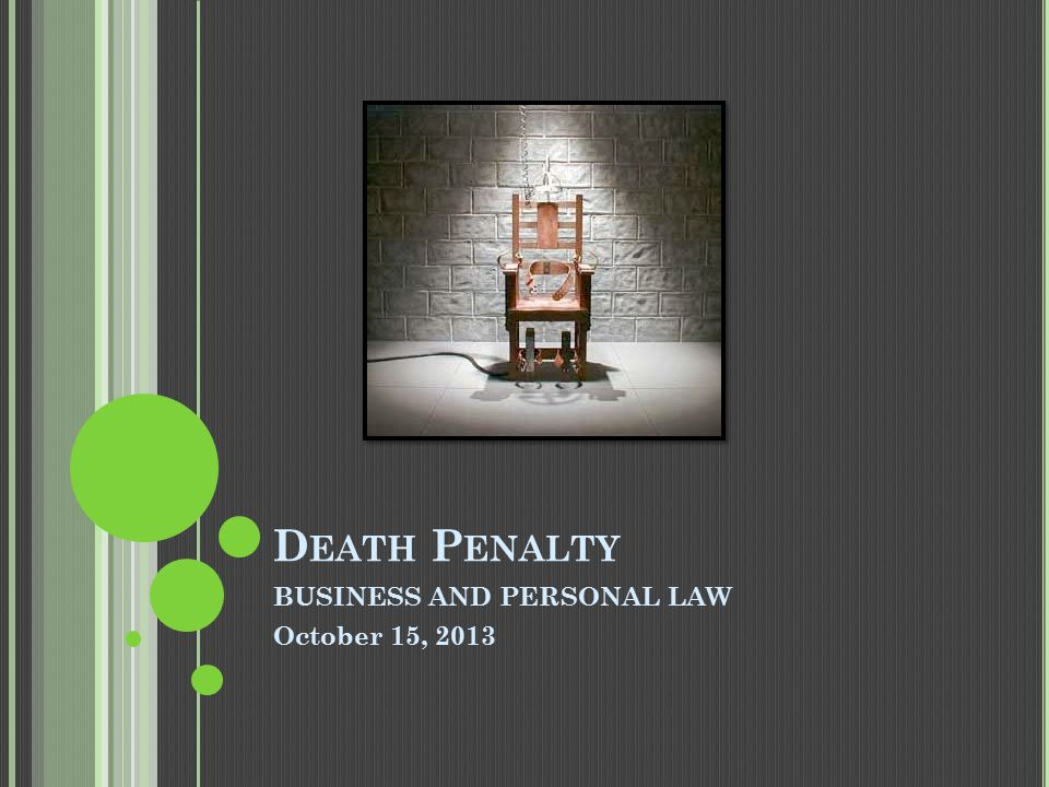 D EATH P ENALTY BUSINESS AND PERSONAL LAW October 15, 2013