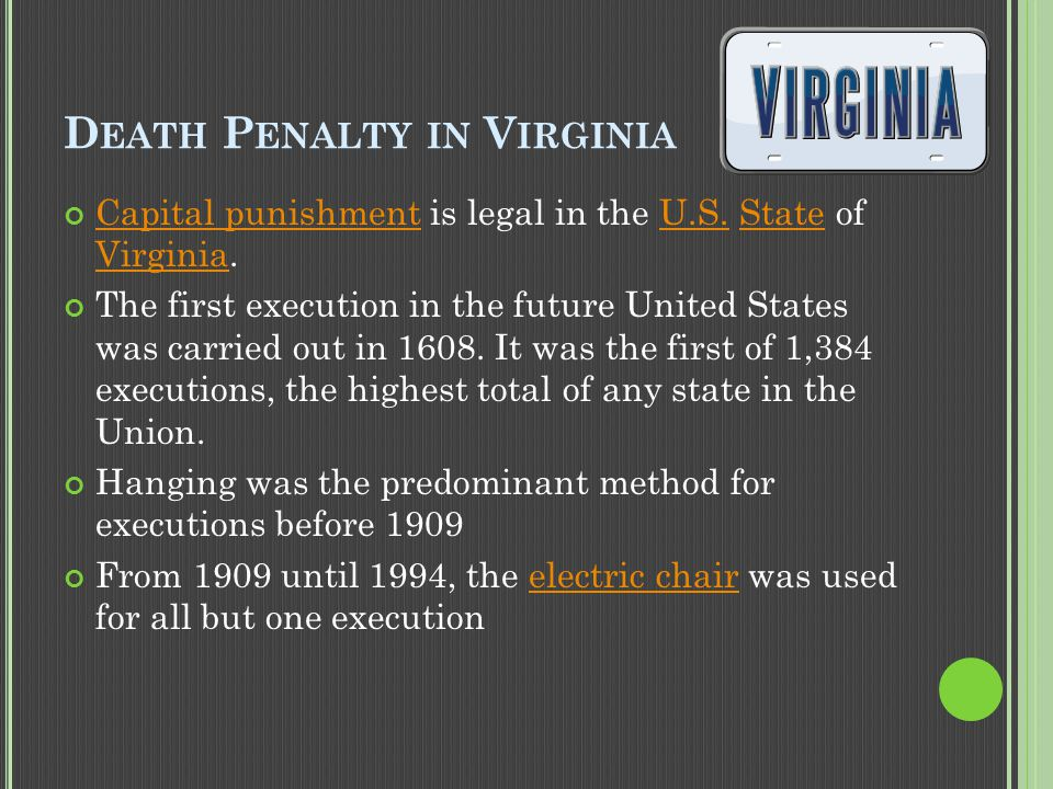 D EATH P ENALTY IN V IRGINIA Capital punishmentCapital punishment is legal in the U.S. State of Virginia.U.S.State Virginia The first execution in the