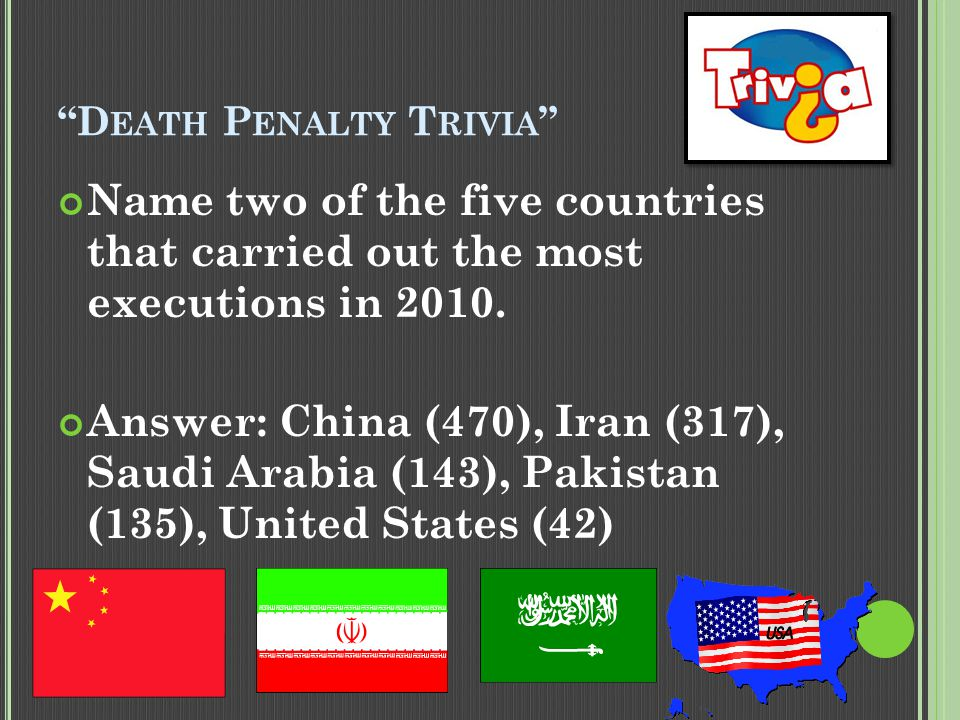 D EATH P ENALTY T RIVIA Identify two justifications commonly cited for the death penalty.