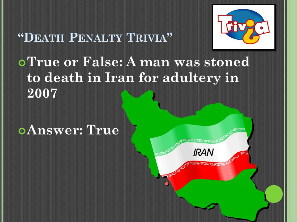 D EATH P ENALTY T RIVIA True or False: A man was beheaded for the practice of sorcery in Saudi Arabia in 2007.