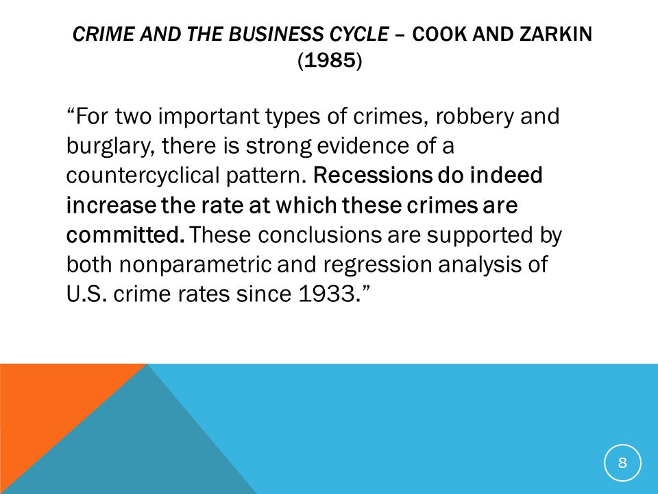 CRIME AND THE BUSINESS CYCLE – COOK AND ZARKIN (1985) For two important types of crimes, robbery and burglary, there is strong evidence of a countercyclical pattern.